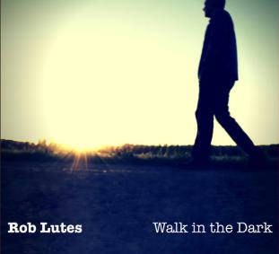 rob-lutes-walk-in-the-dark-cover-web-hq